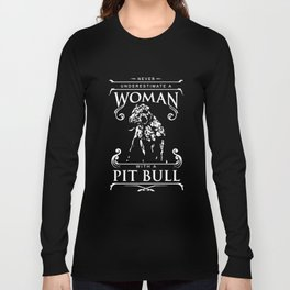 never underestimate a woman with a pit bull t-shirts Long Sleeve T-shirt