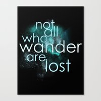 not all who wander are lost Canvas Prints featuring not all who wander by Gabrielle Agius
