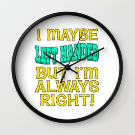 "Sarcastic Lefty Tee For Left Handed People Saying ""Left-Handed But I'm Always Right"" T-shirt Design Wall Clock"