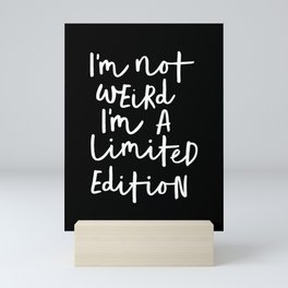 I'm Not Weird I'm a Limited Edition black-white typography poster black and white home wall decor Mini Art Print