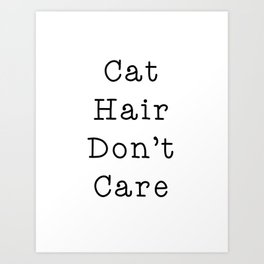 Cat Hair Don't Care Art Print