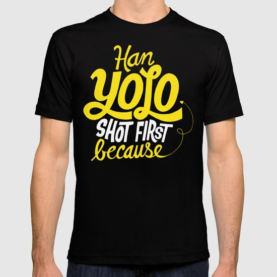 Han Yolo Shot First Because T-shirt