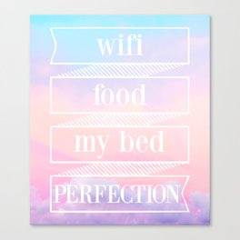 wifi, food, my bed, perfection Canvas Print