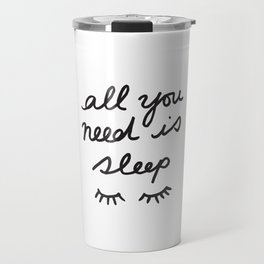 All You Need Is Sleep Travel Mug