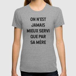 On N'est Jamais Mieux Servi Que Par Sa Mère T-shirt