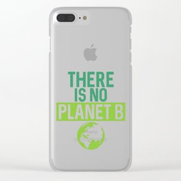 There Is No Planet B Support Green Environmentalism Clear iPhone Case