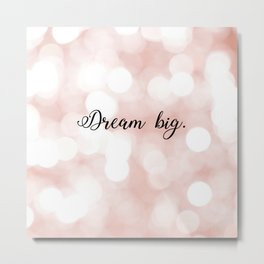 Dream big. Metal Print