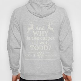Christmas Vacation - And why is the carpet all wet, Todd? white ink Hoody