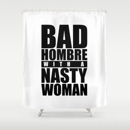Bad Hombre with a Nasty Woman Shower Curtain