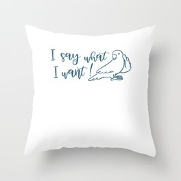 I say what I want I do what i want  Throw Pillow