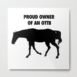 Proud Owner of an OTTB Metal Print
