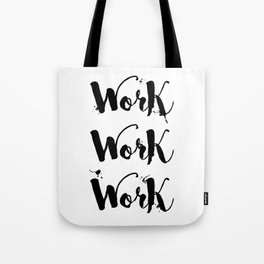 Work Work Work Motivational Quote Tote Bag