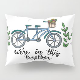 We're In This Together Tandem Bicycle  Pillow Sham