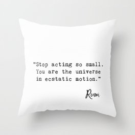"""Stop acting so small. You are the universe in ecstatic motion."" Throw Pillow"