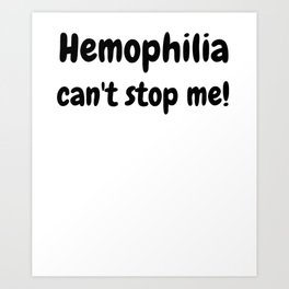 Hemophilia can't stop me! World Hemophilia Day Awareness Art Print