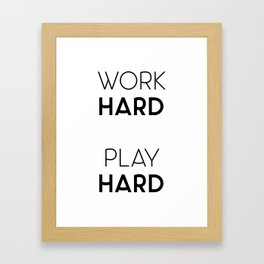 Work Hard / Play Hard Quote Framed Art Print