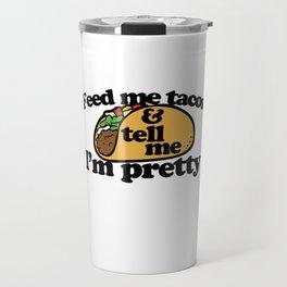 Feed me tacos and tell me I'm pretty Travel Mug