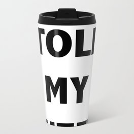 BIATCH STOLE MY OUTFIT Metal Travel Mug