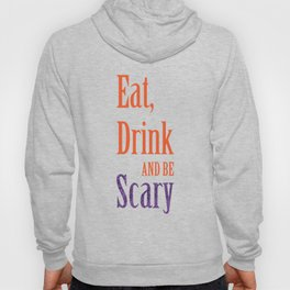 Eat, Drink and Be Scary Hoody