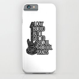 I MAY BE OLD BUT I SAW ALL COOL BANDs iPhone Case