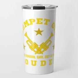 """Trumpet Girl Like Normal Girl But Louder Louder"" tee design for both trumpets and girl lovers!  Travel Mug"
