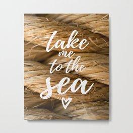 Take Me To The Sea - Nautical Photography Metal Print