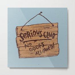 Serious Club Metal Print