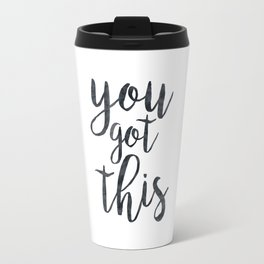 You Got This Motivational Quote Travel Mug