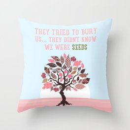 They Tried To Bury Us. They Didn't Know We Were Seeds, Quote Throw Pillow