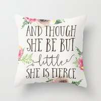 though she be but little Throw Pillows featuring And though she be but little by PrintAnnex