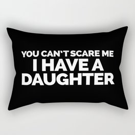 I Have A Daughter Funny Quote Rectangular Pillow