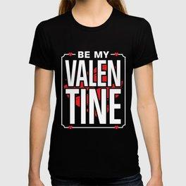 Be my Valentine - Valentine's Day Gift T-shirt