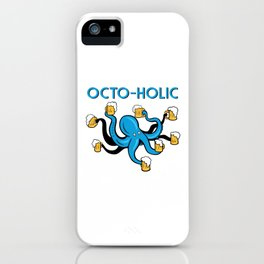 Octo-Holic Octopus Funny Beer Gift iPhone Case
