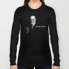 "Sigmund Freud Quote ""Your Mom"" Long Sleeve T-shirt"