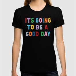 It's Going to be a Good Day T-shirt