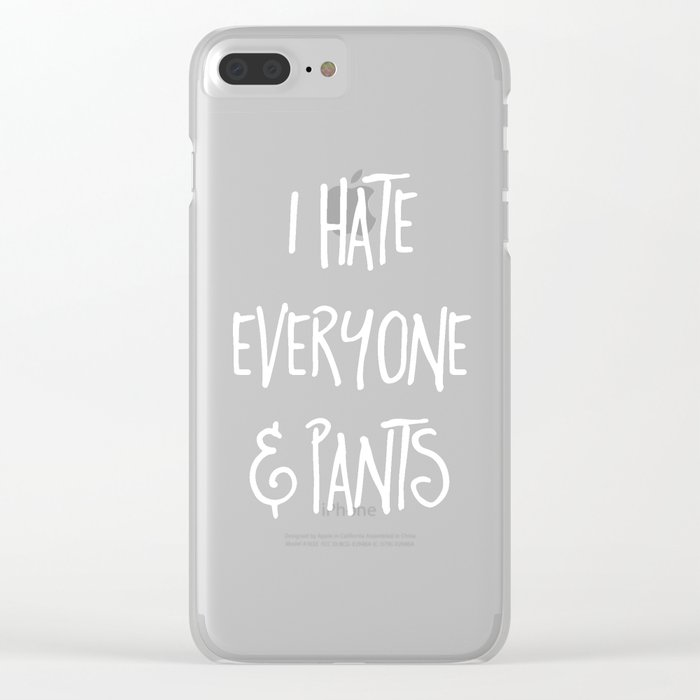Hate Everyone & Pants Funny Quote Clear iPhone Case