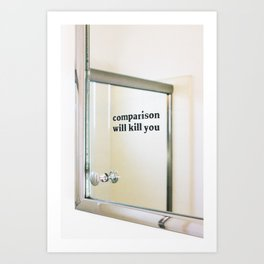 Comparison Will Kill You Art Print