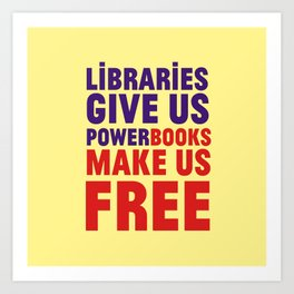 Libraries give us power - Books make us free Art Print