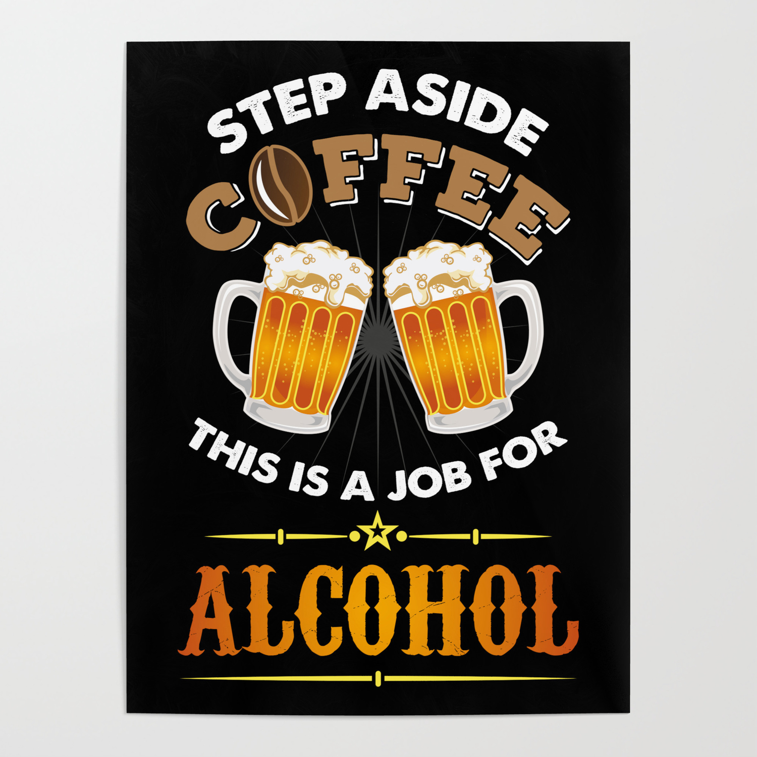 b8efed2bb Funny Drinking Shirt: Step Aside Coffee - Job for Alcohol Poster by ...