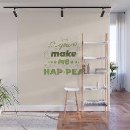 you make me hap-pea Wall Mural