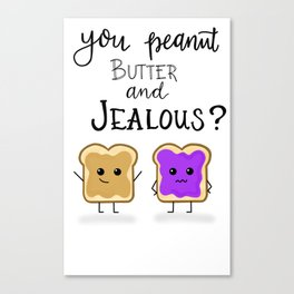 You jelly? Canvas Print