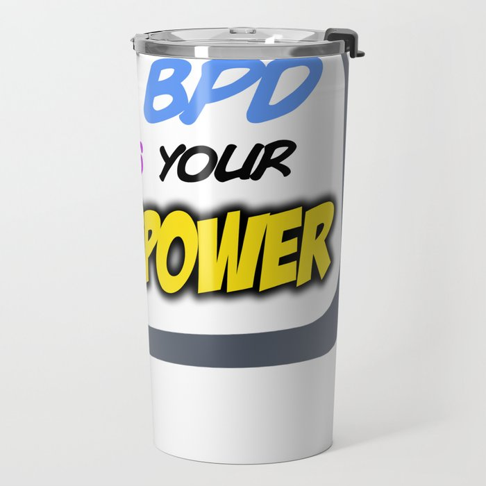 I have BPD, what's your superpower? Travel Mug