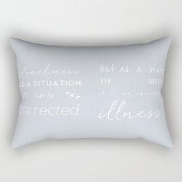 Loneliness is an illness Rectangular Pillow
