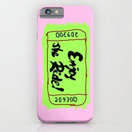 Enjoy the ride ticket iPhone Case