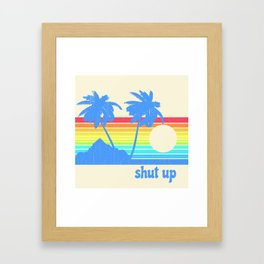 Shut Up Framed Art Print