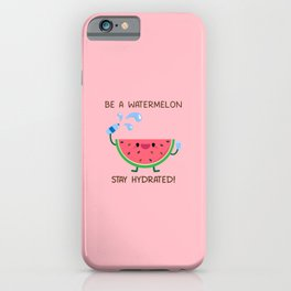 Be A Watermelon Stay Hydrated iPhone Case
