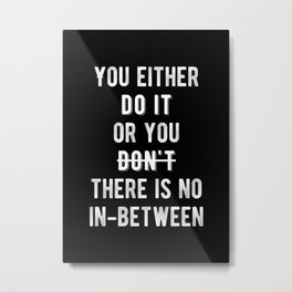 Inspirational - There Is No In-Between Quote Metal Print