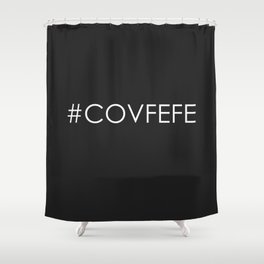 Covfefe Shower Curtain