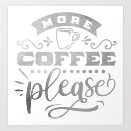 More Coffee Please Caffeine Lovers Art Print