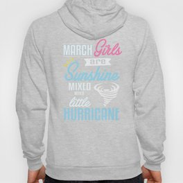 March Girls Are Sunshine Mixed With A Little Hurricane Hoody